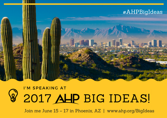 June 2017 AHP Big Ideas in Phoenix, AZ