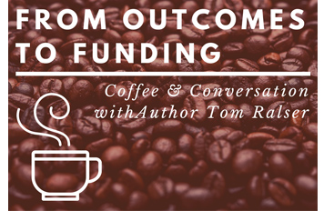 From Outcomes To Funding: Coffee & Conversation With Author Tom Ralser